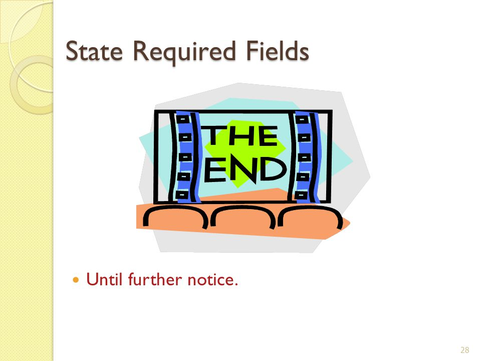 State Required Fields Until further notice. 28