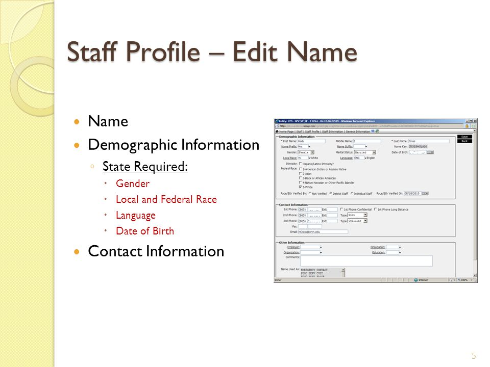 Staff Profile – Edit Name Name Demographic Information ◦ State Required:  Gender  Local and Federal Race  Language  Date of Birth Contact Information 5