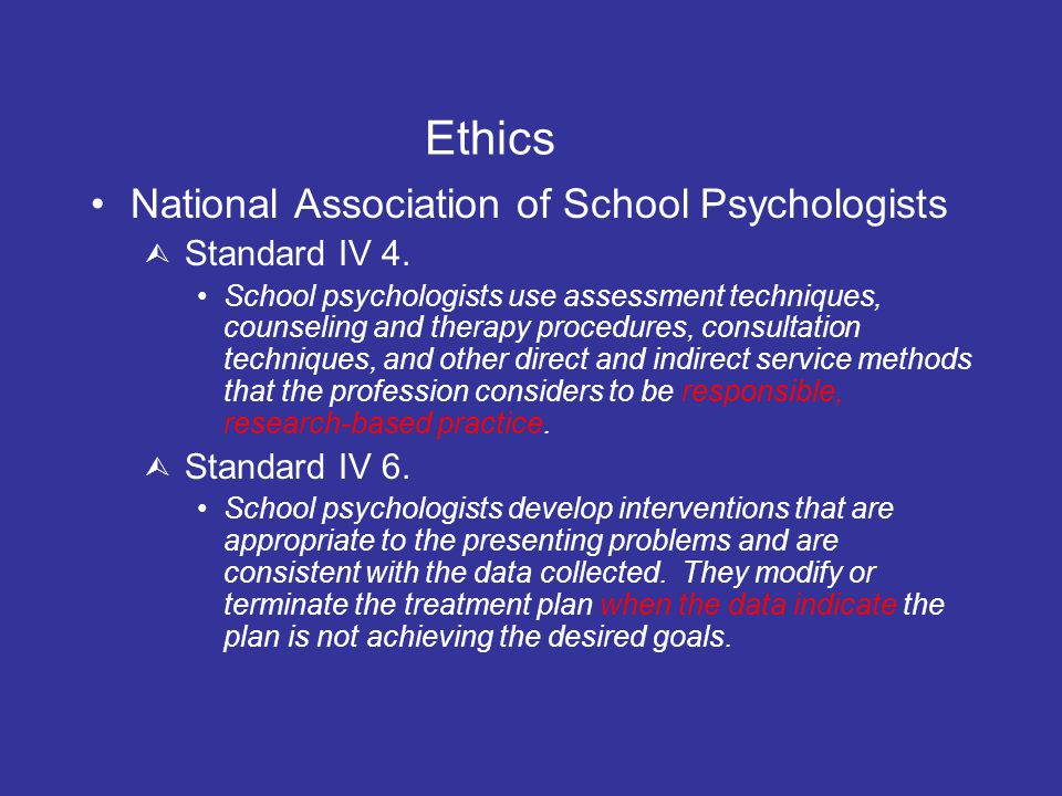 Ethics National Association of School Psychologists  Standard IV 4.