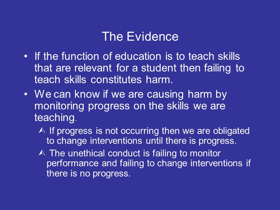 The Evidence If the function of education is to teach skills that are relevant for a student then failing to teach skills constitutes harm.