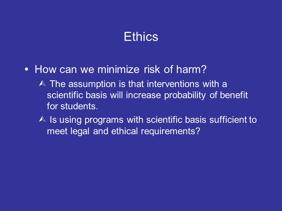 Ethics  How can we minimize risk of harm.