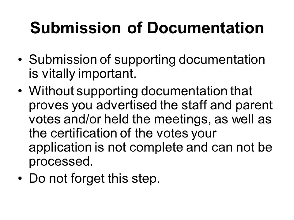 Submission of Documentation Submission of supporting documentation is vitally important.