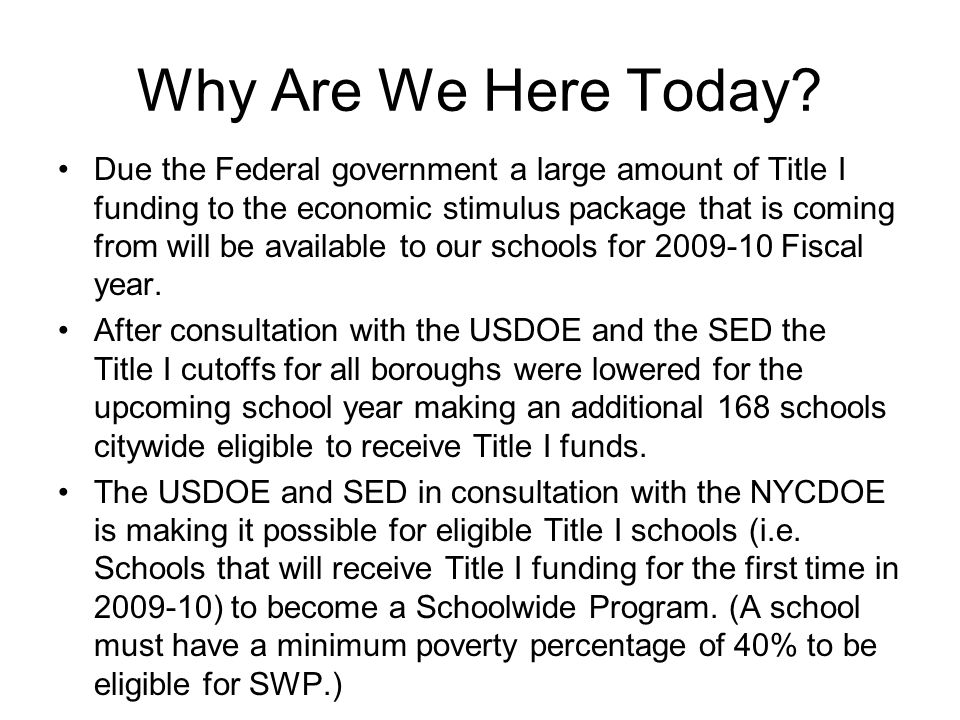 Why Are We Here Today? Due the Federal government a large amount of Title I funding to the economic stimulus package that is coming from will be avail