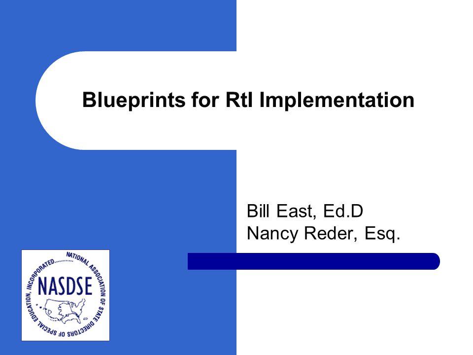 Blueprints for RtI Implementation Bill East, Ed.D Nancy Reder, Esq.