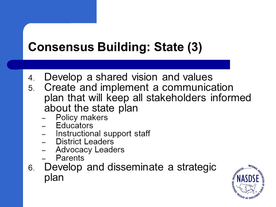 Consensus Building: State (3) 4. Develop a shared vision and values 5.
