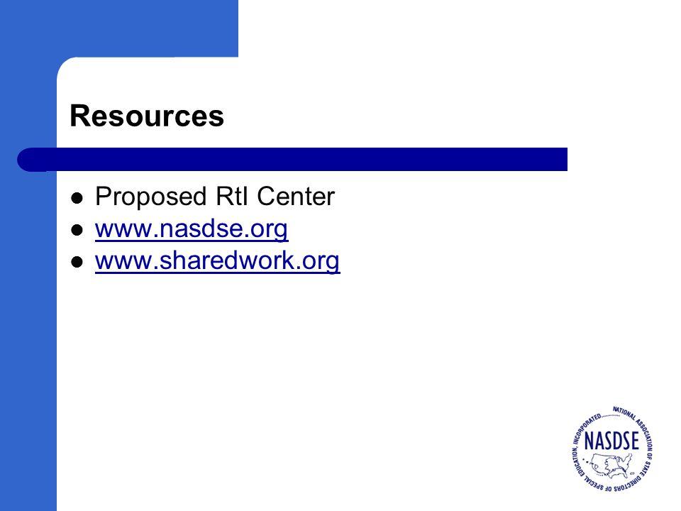 Resources Proposed RtI Center www.nasdse.org www.sharedwork.org