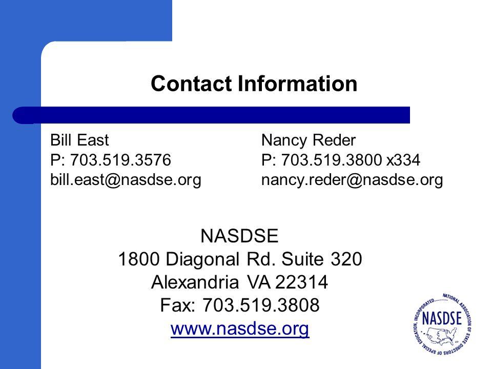 Contact Information Bill East P: 703.519.3576 bill.east@nasdse.org Nancy Reder P: 703.519.3800 x334 nancy.reder@nasdse.org NASDSE 1800 Diagonal Rd.