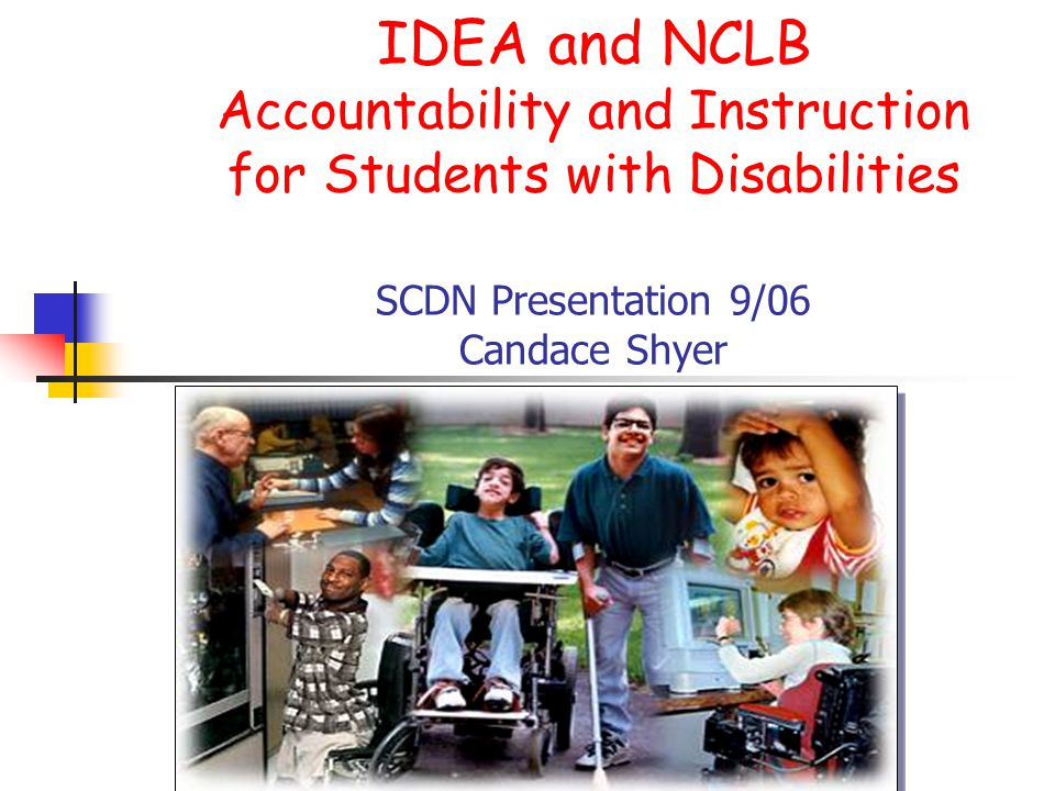 IDEA and NCLB Accountability and Instruction for Students with Disabilities SCDN Presentation 9/06 Candace Shyer