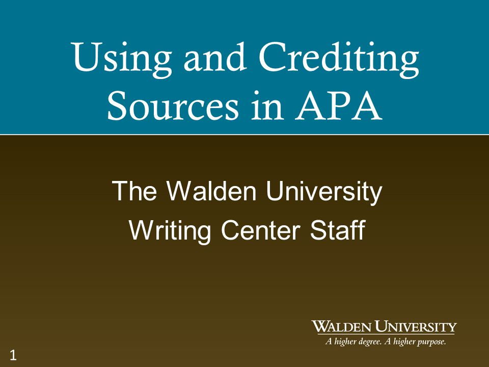 Using and Crediting Sources in APA The Walden University Writing Center Staff 1