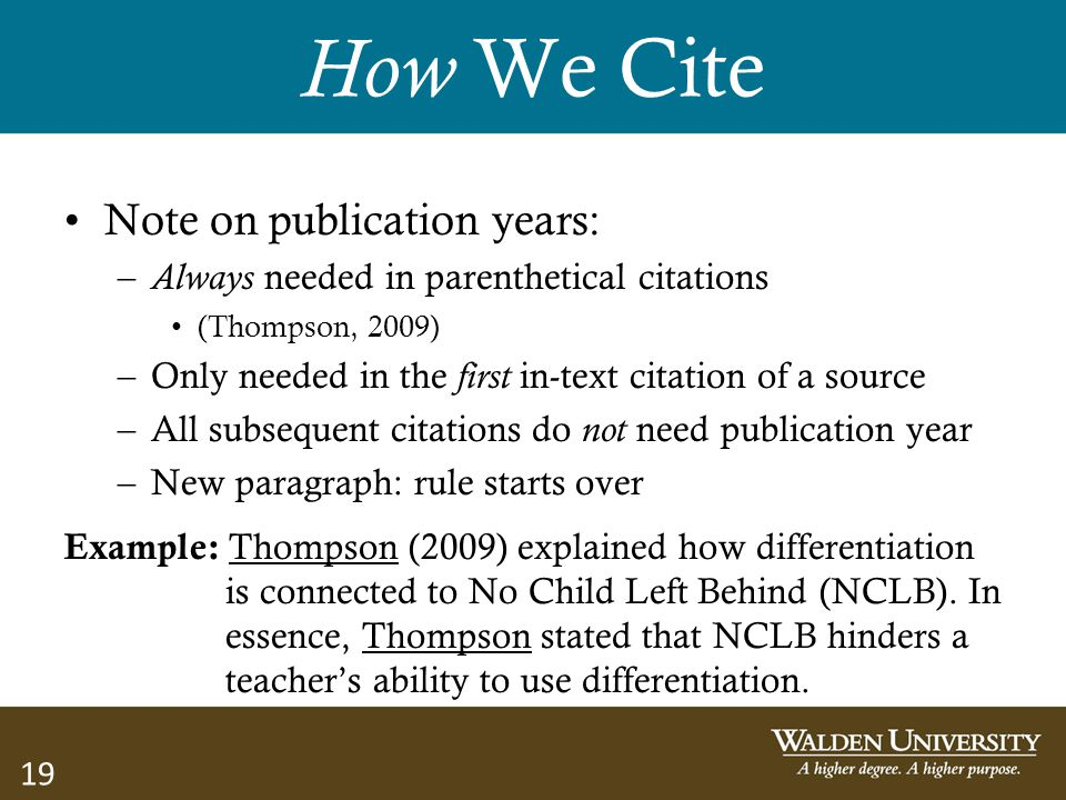 19 How We Cite Note on publication years: – Always needed in parenthetical citations (Thompson, 2009) –Only needed in the first in-text citation of a