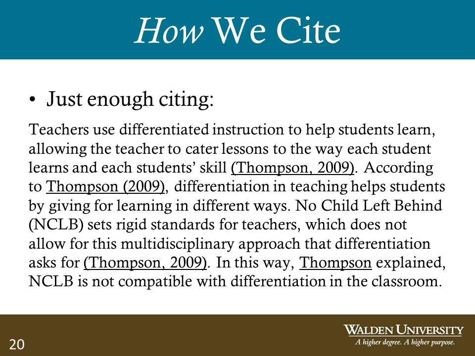 20 How We Cite Just enough citing: Teachers use differentiated instruction to help students learn, allowing the teacher to cater lessons to the way ea