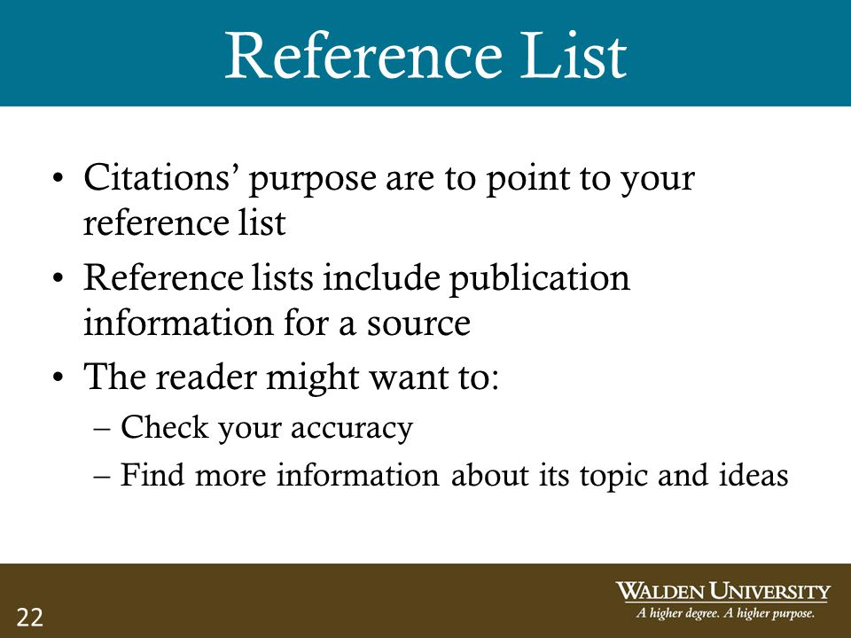 22 Reference List Citations' purpose are to point to your reference list Reference lists include publication information for a source The reader might
