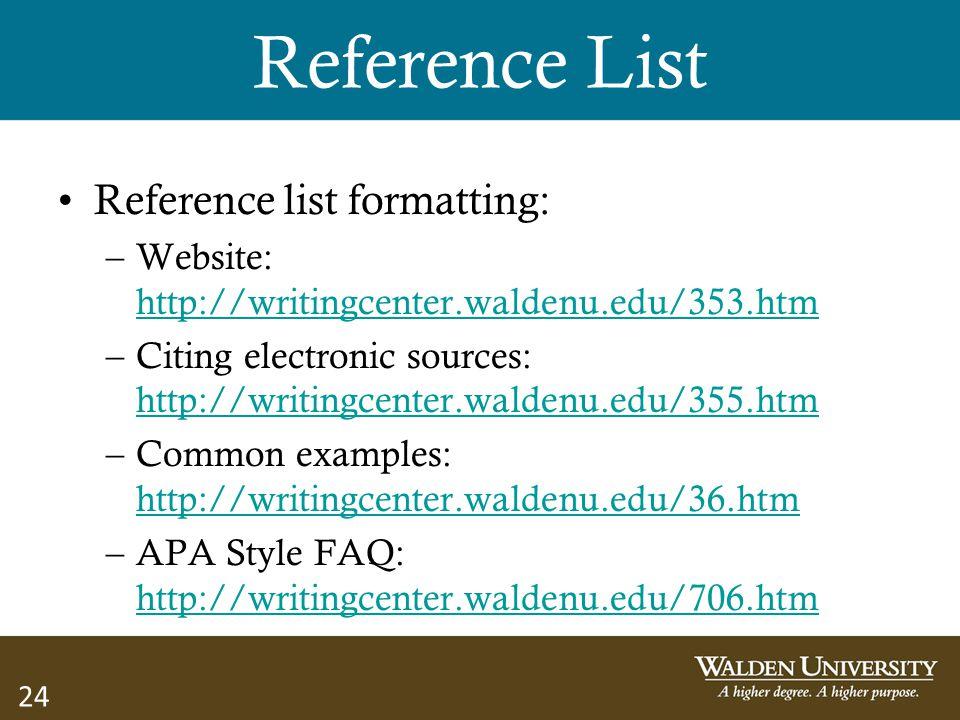 24 Reference List Reference list formatting: –Website: http://writingcenter.waldenu.edu/353.htm http://writingcenter.waldenu.edu/353.htm –Citing elect