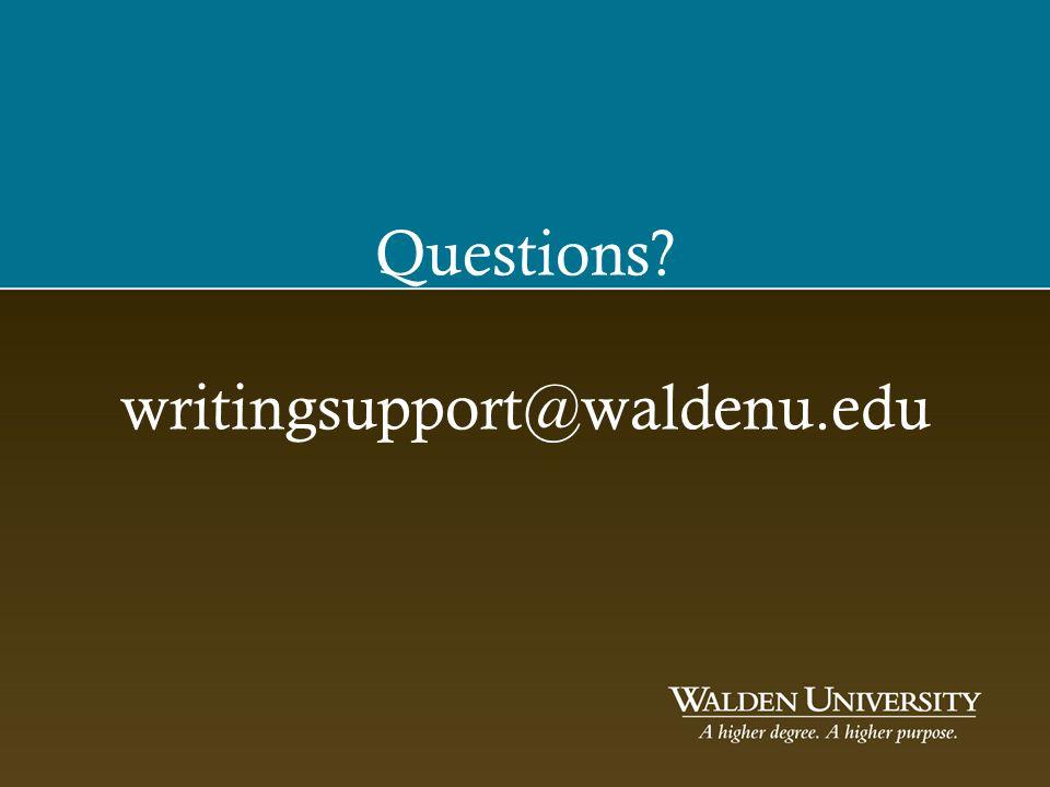 Questions? writingsupport@waldenu.edu