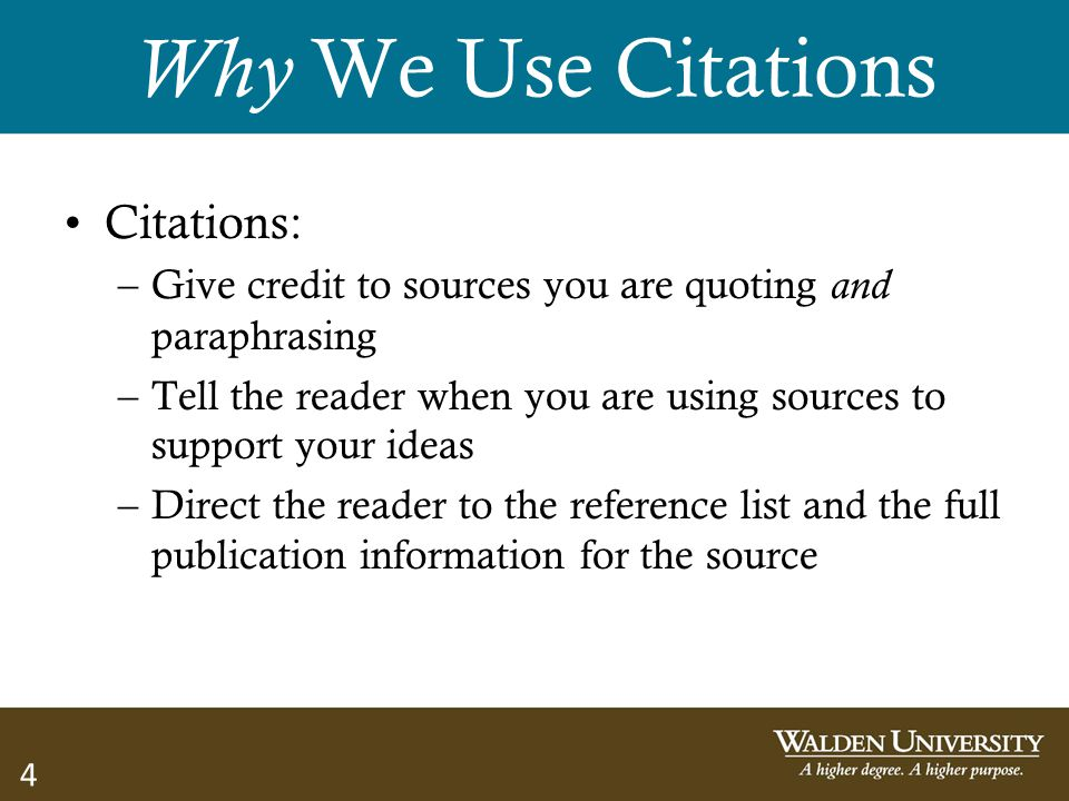 4 Why We Use Citations Citations: –Give credit to sources you are quoting and paraphrasing –Tell the reader when you are using sources to support your