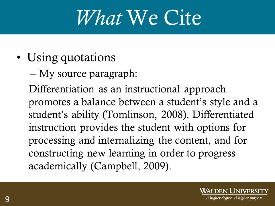 9 What We Cite Using quotations –My source paragraph: Differentiation as an instructional approach promotes a balance between a student's style and a