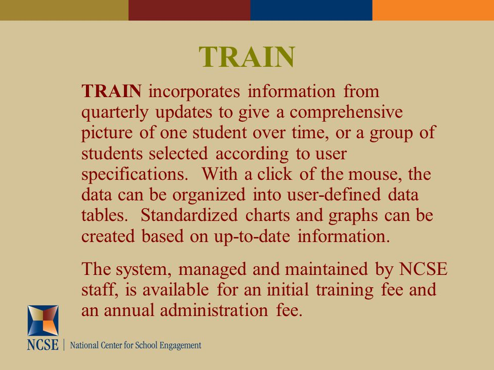 TRAIN TRAIN incorporates information from quarterly updates to give a comprehensive picture of one student over time, or a group of students selected according to user specifications.