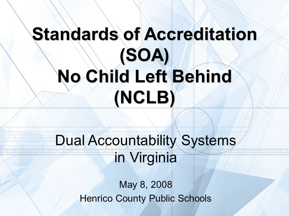 1 Standards of Accreditation (SOA) No Child Left Behind (NCLB) Dual Accountability Systems in Virginia May 8, 2008 Henrico County Public Schools