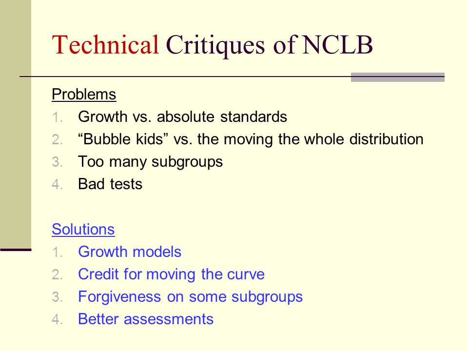 Technical Critiques of NCLB Problems 1. Growth vs.