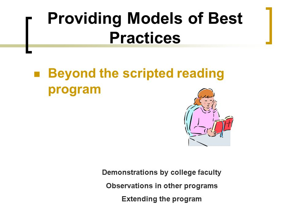 Providing Models of Best Practices Beyond the scripted reading program Demonstrations by college faculty Observations in other programs Extending the program