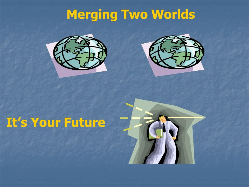 Merging Two Worlds It's Your Future
