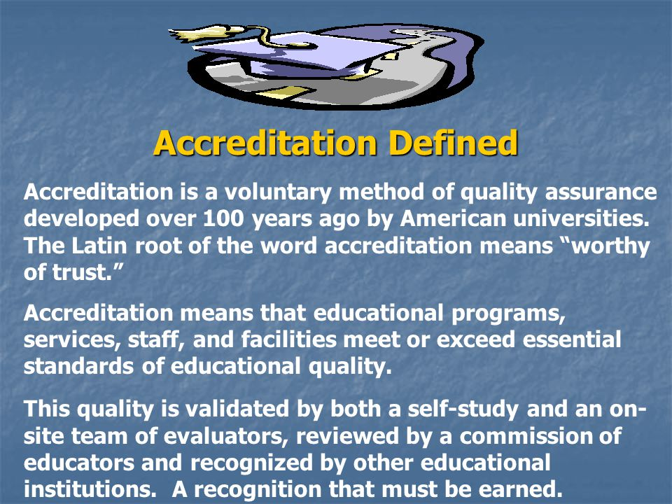 An Accredited School Must: Meet or exceed established quality standards.