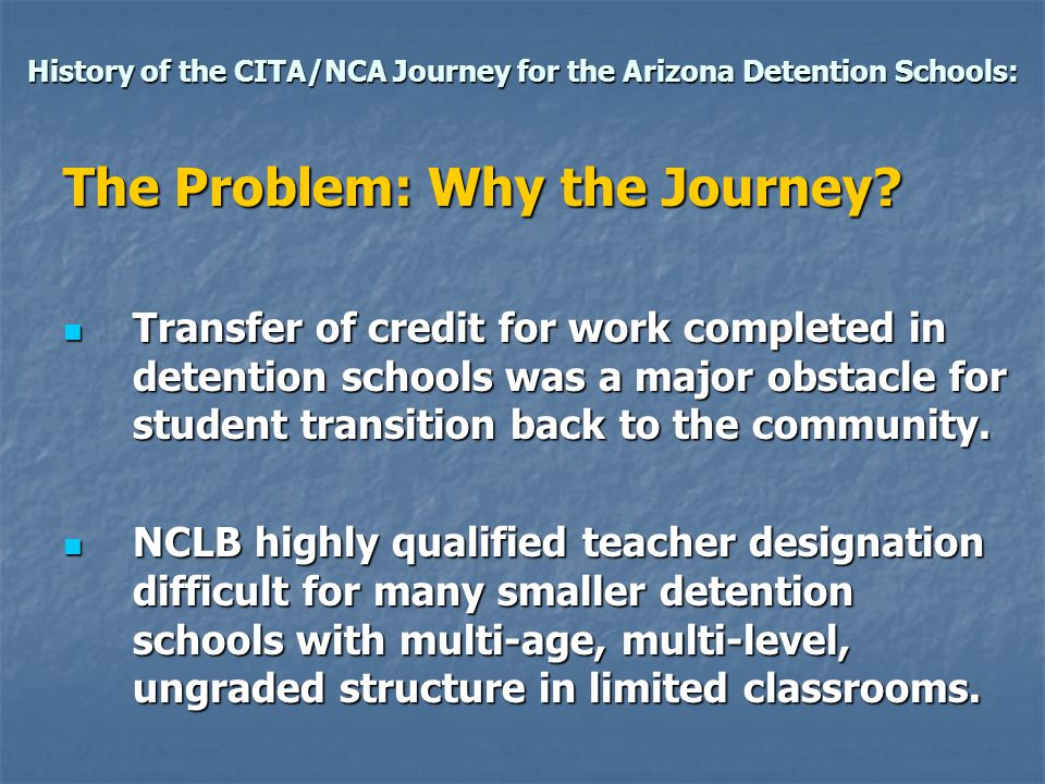 History of the CITA/NCA Journey for the Arizona Detention Schools: The Purpose: What's the Goal of the Journey.