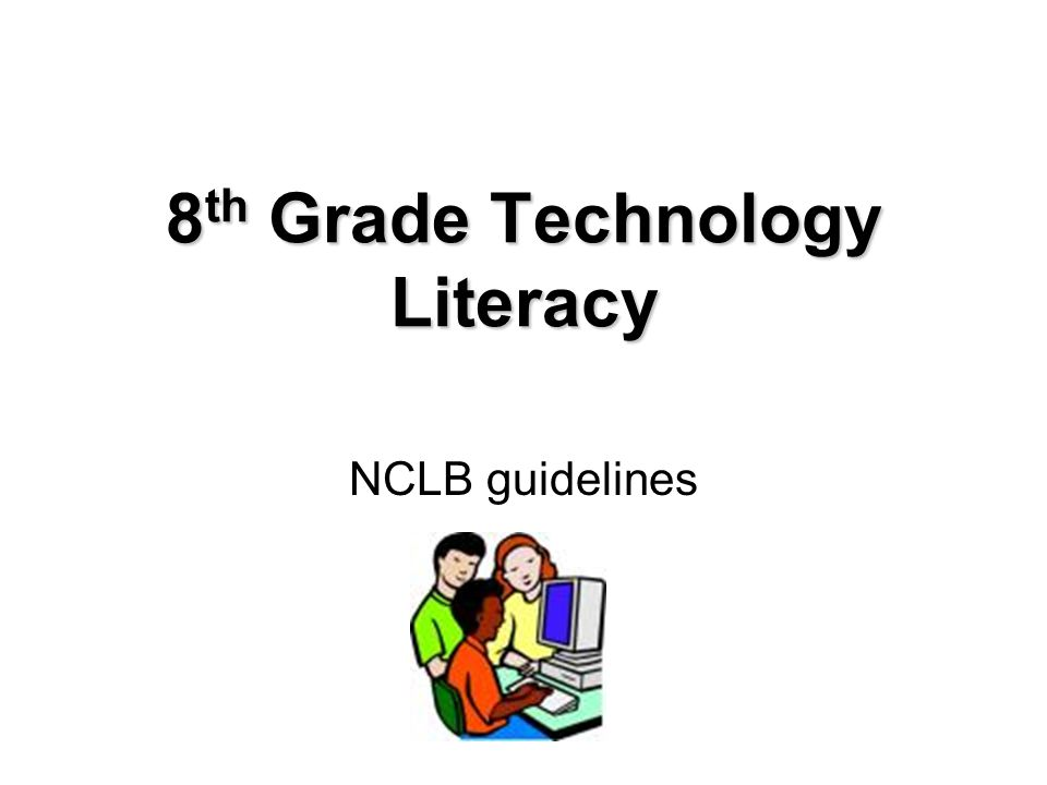 8 th Grade Technology Literacy NCLB guidelines