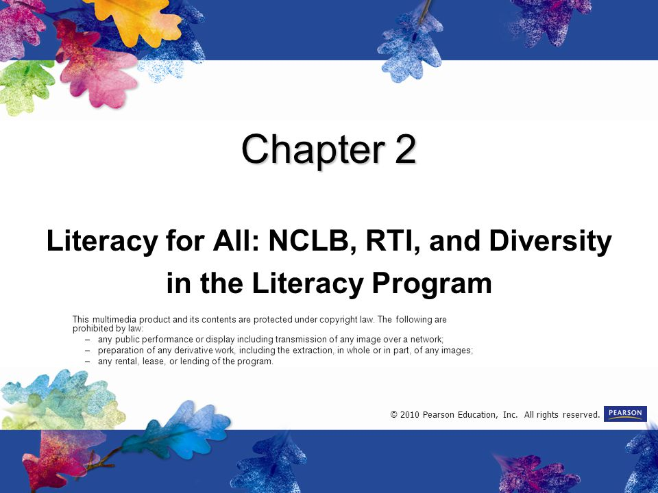 Chapter 2 Literacy for All: NCLB, RTI, and Diversity in the Literacy Program This multimedia product and its contents are protected under copyright la