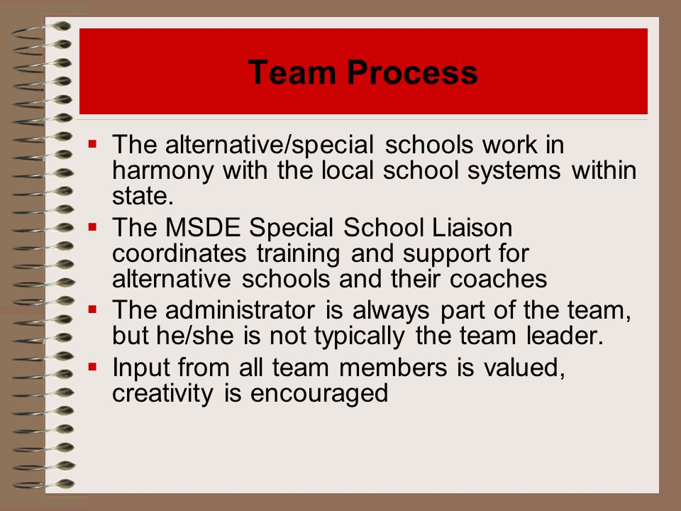  The alternative/special schools work in harmony with the local school systems within state.  The MSDE Special School Liaison coordinates training a