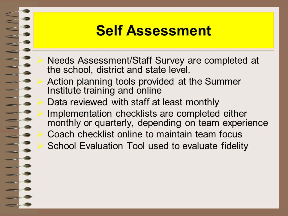  Needs Assessment/Staff Survey are completed at the school, district and state level.  Action planning tools provided at the Summer Institute traini