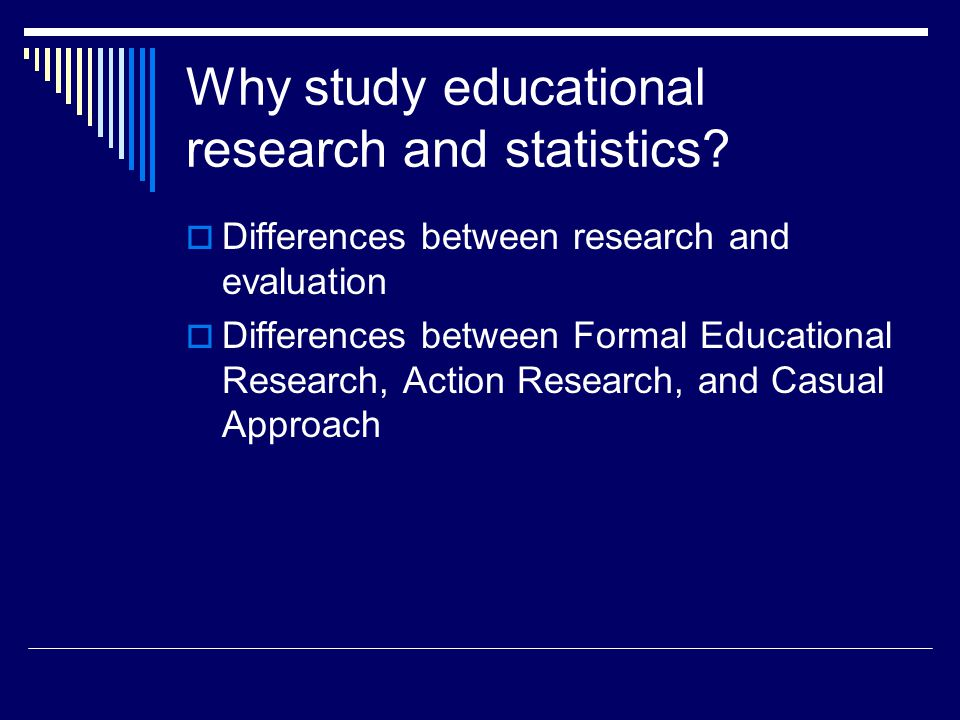 Why study educational research and statistics.