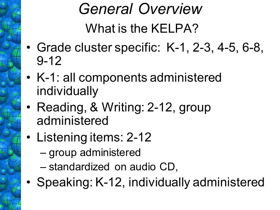 Grade cluster specific: K-1, 2-3, 4-5, 6-8, 9-12 K-1: all components administered individually Reading, & Writing: 2-12, group administered Listening