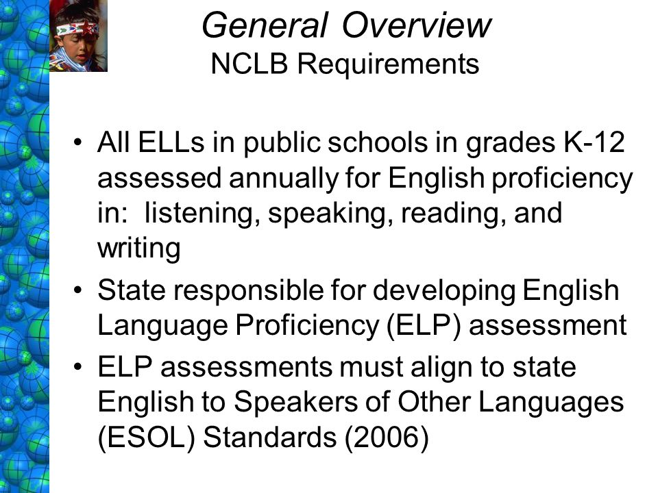 General Overview NCLB Requirements Annual Measurable Achievement Objectives (AMAOs): Based on data from KELPA Used Spring 2006 as baseline, set in 2007 -Number and percentage of ELLs making progress in English acquisition -Number and percentage of ELLs attaining English proficiency -ELLs making AYP under Title I