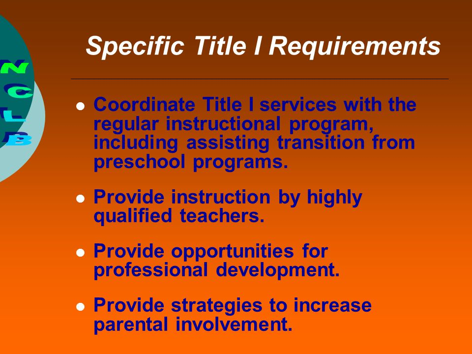 Title I Improving Basic Programs Purpose: Ensure that all students have fair, equal, and significant opportunity to obtain a high quality education and reach proficiency on State academic assessments.