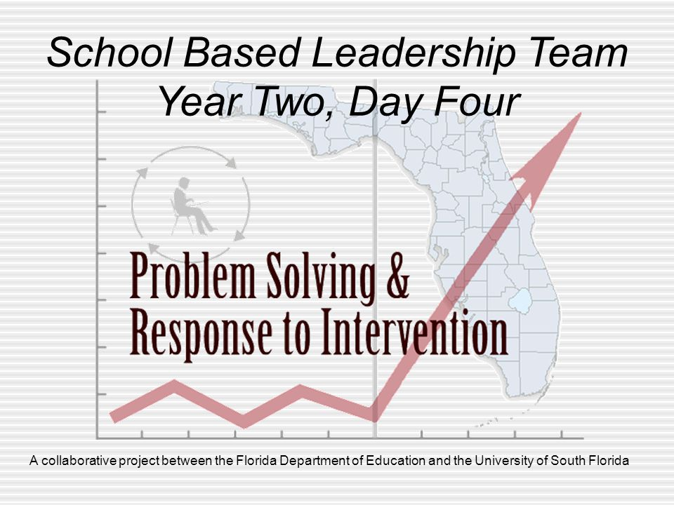 A collaborative project between the Florida Department of Education and the University of South Florida School Based Leadership Team Year Two, Day Four