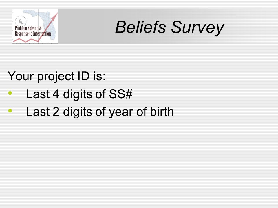 Beliefs Survey Your project ID is: Last 4 digits of SS# Last 2 digits of year of birth