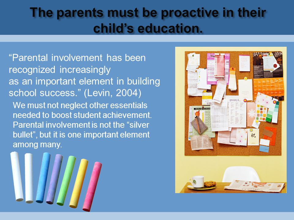 "The parents must be proactive in their child's education. ""Parental involvement has been recognized increasingly as an important element in building s"