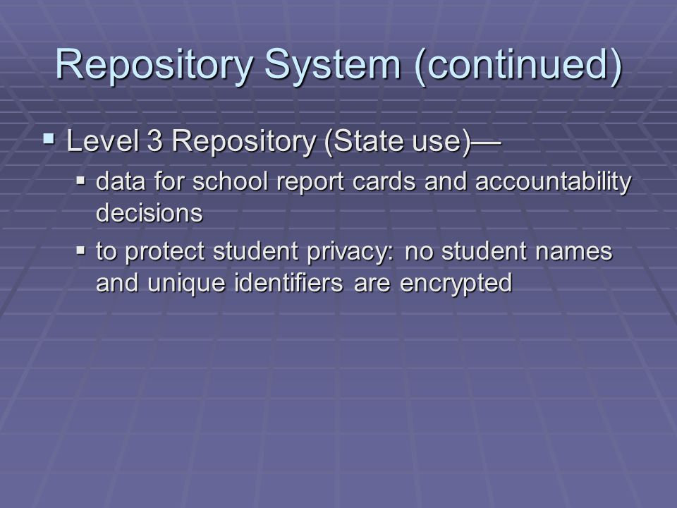 Data Submission Time Line  Beginning in 2005-06, all K-8 data must be submitted through the State Repository System.