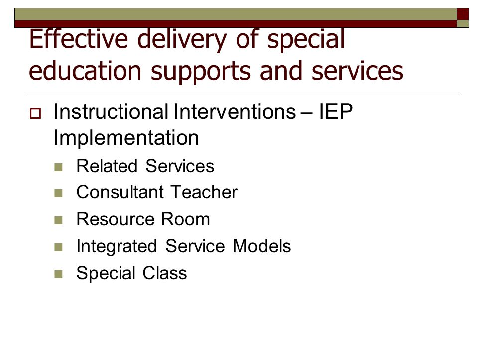 Effective delivery of special education supports and services  Instructional Interventions – IEP Implementation Related Services Consultant Teacher R