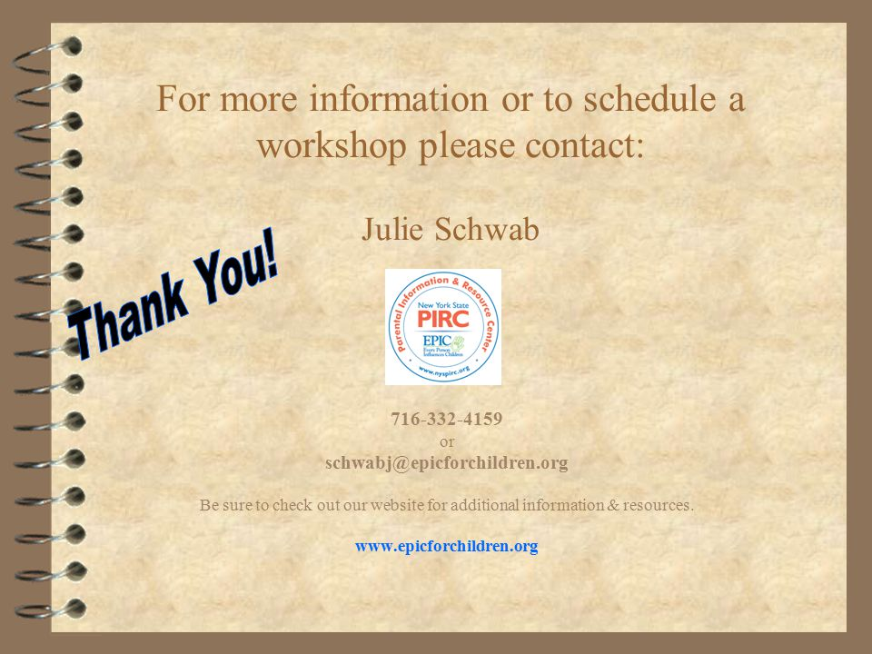 For more information or to schedule a workshop please contact: Julie Schwab 716-332-4159 or schwabj@epicforchildren.org Be sure to check out our website for additional information & resources.