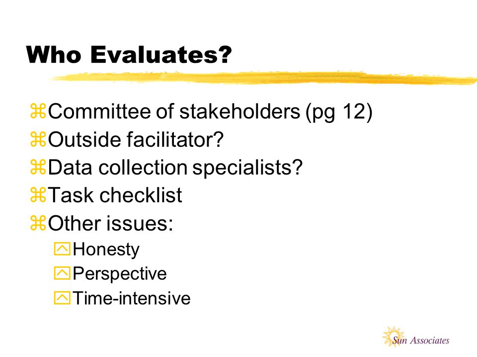 The Basic Process zEvaluation Questions yTied to original project goals zPerformance Rubrics yAllow for authentic, qualitative, and holistic evaluatio