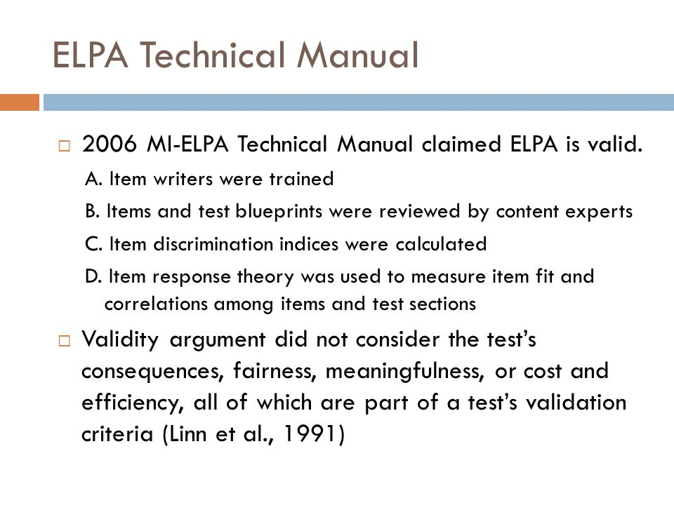 ELPA Technical Manual  2006 MI-ELPA Technical Manual claimed ELPA is valid. A. Item writers were trained B. Items and test blueprints were reviewed b