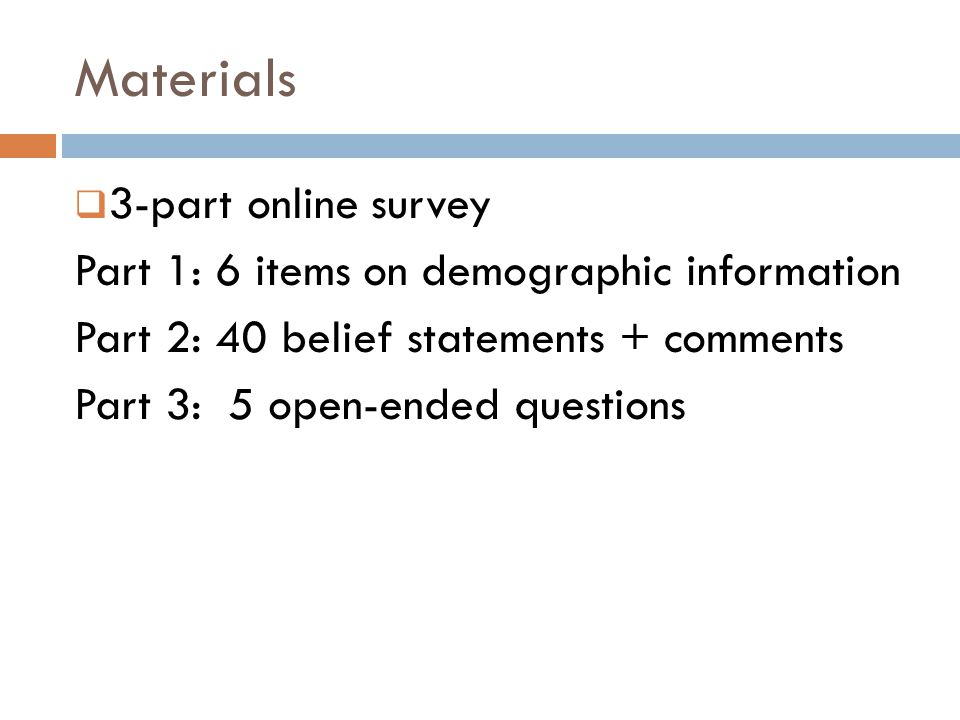 Materials  3-part online survey Part 1: 6 items on demographic information Part 2: 40 belief statements + comments Part 3: 5 open-ended questions