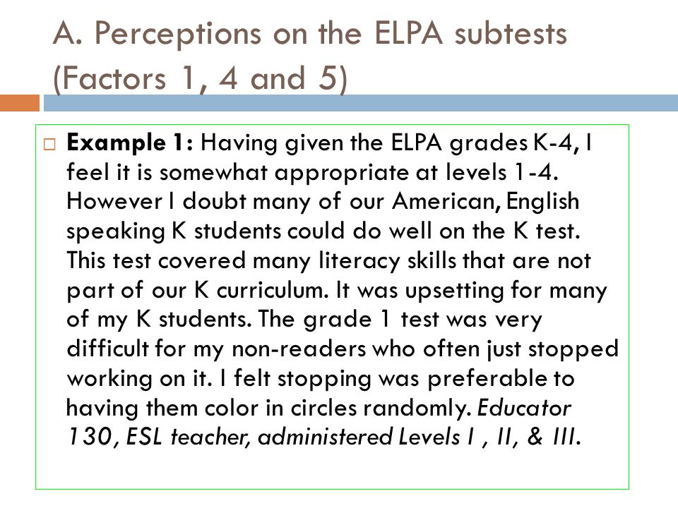 A. Perceptions on the ELPA subtests (Factors 1, 4 and 5)  Example 1: Having given the ELPA grades K-4, I feel it is somewhat appropriate at levels 1-