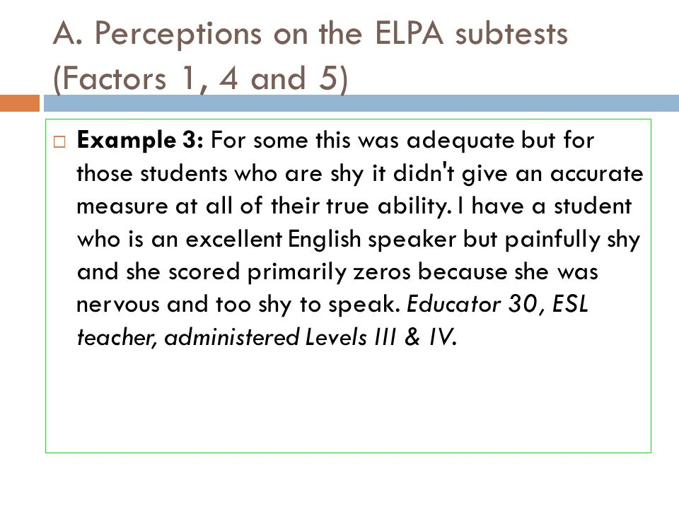 A. Perceptions on the ELPA subtests (Factors 1, 4 and 5)  Example 3: For some this was adequate but for those students who are shy it didn't give an