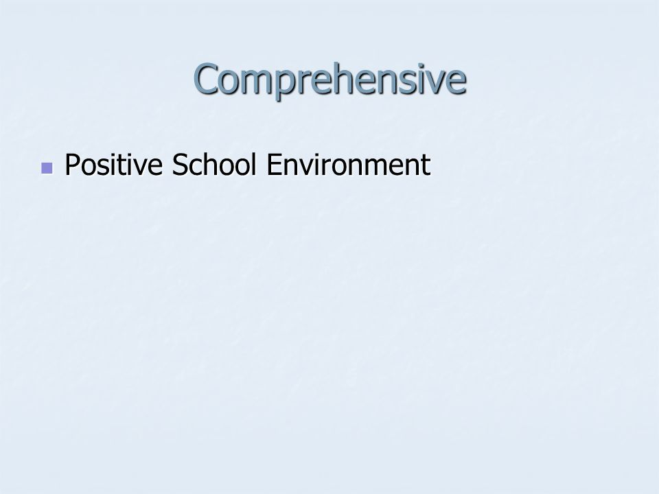Comprehensive Positive School Environment Positive School Environment