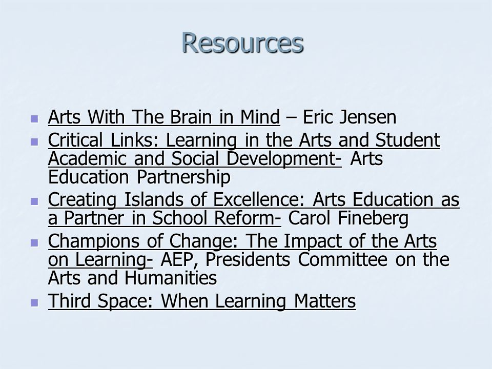 Resources Resources Arts With The Brain in Mind – Eric Jensen Arts With The Brain in Mind – Eric Jensen Critical Links: Learning in the Arts and Stude