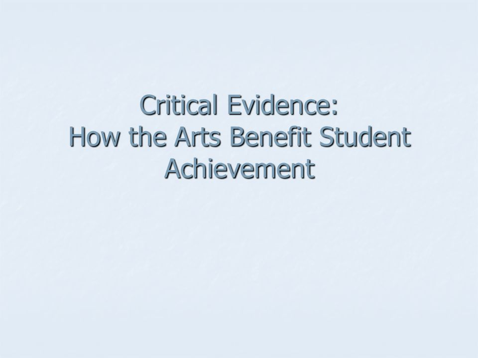 Critical Evidence: How the Arts Benefit Student Achievement