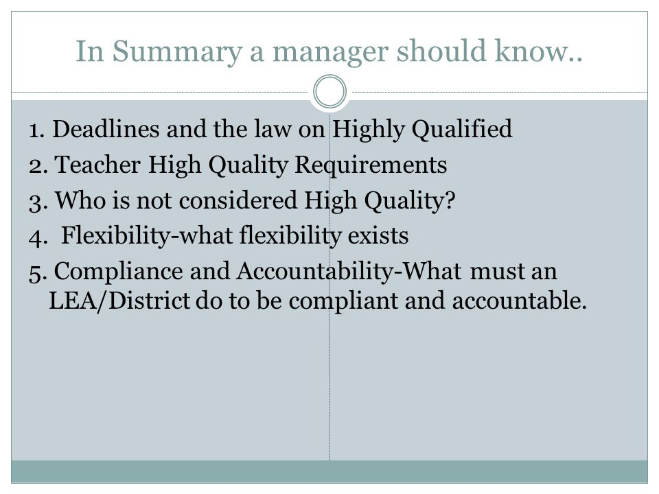 In Summary a manager should know.. 1. Deadlines and the law on Highly Qualified 2.